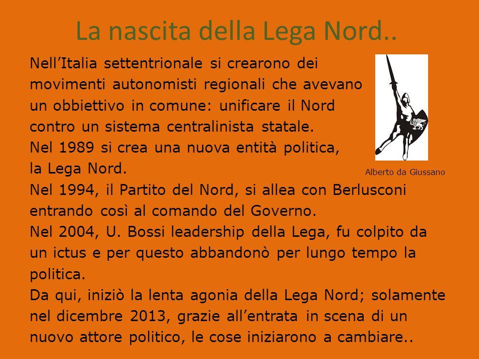 La nascita della Lega Nord.. Nell'Italia settentrionale si crearono dei movimenti autonomisti regionali che avevano un obbiettivo in comune: unificare