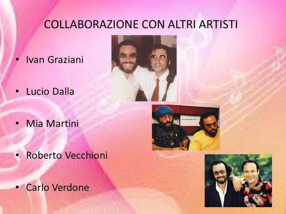 COLLABORAZIONE CON ALTRI ARTISTI Ivan Graziani Lucio Dalla Mia Martini Roberto Vecchioni Carlo Verdone
