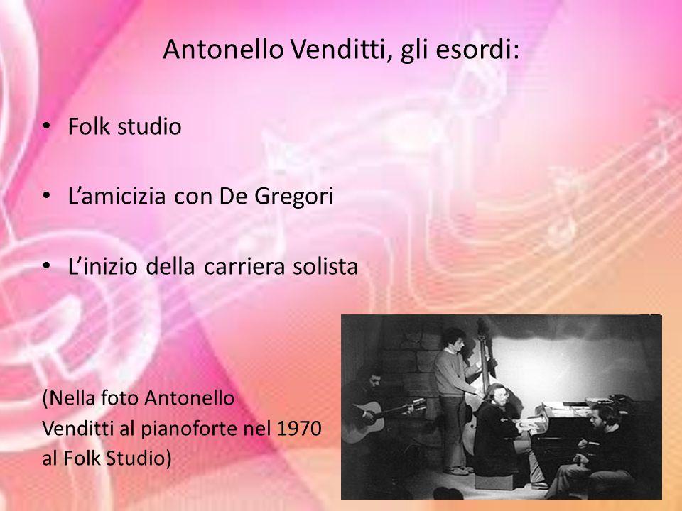 Antonello Venditti, gli esordi: Folk studio L'amicizia con De Gregori L'inizio della carriera solista (Nella foto Antonello Venditti al pianoforte nel 1970 al Folk Studio)