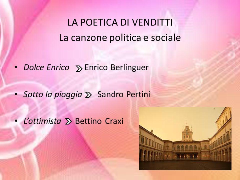 LA POETICA DI VENDITTI La canzone politica e sociale Dolce Enrico Enrico Berlinguer Sotto la pioggia Sandro Pertini L'ottimista Bettino Craxi