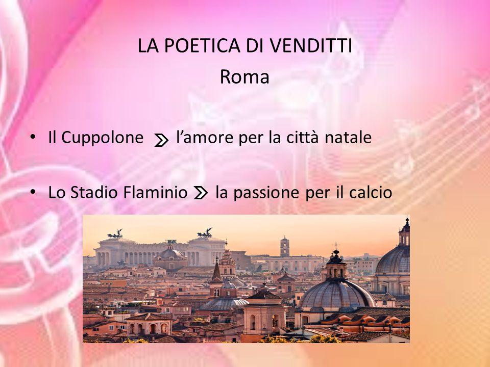 LA POETICA DI VENDITTI Roma Il Cuppolone l'amore per la città natale Lo Stadio Flaminio la passione per il calcio