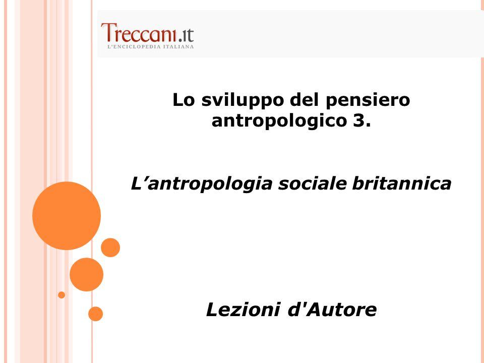 Lo sviluppo del pensiero antropologico 3. L'antropologia sociale britannica Lezioni d'Autore