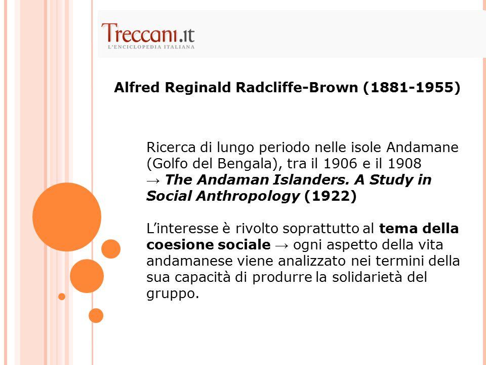 Radcliffe-Brown: ogni società funziona come un organismo vivente ciascuna usanza e credenza di una società primitiva gioca una parte nella vita sociale della comunità così come ogni organo di un corpo vivente nella vita generale di un organismo .