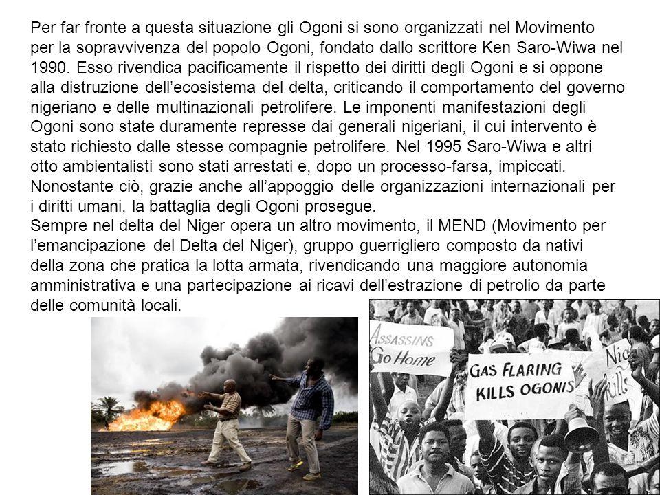 Per far fronte a questa situazione gli Ogoni si sono organizzati nel Movimento per la sopravvivenza del popolo Ogoni, fondato dallo scrittore Ken Saro-Wiwa nel 1990.