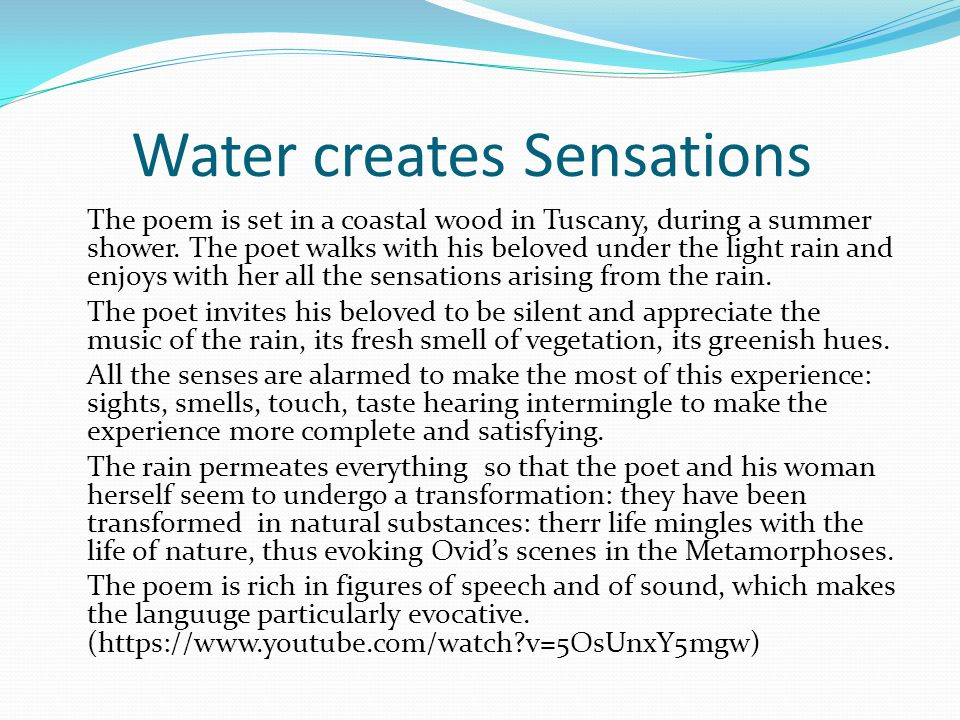 Water creates Sensations The poem is set in a coastal wood in Tuscany, during a summer shower. The poet walks with his beloved under the light rain an