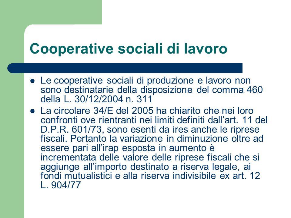 Cooperative sociali di lavoro Le cooperative sociali di produzione e lavoro non sono destinatarie della disposizione del comma 460 della L. 30/12/2004