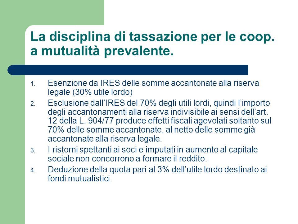 La disciplina di tassazione per le coop. a mutualità prevalente. 1. Esenzione da IRES delle somme accantonate alla riserva legale (30% utile lordo) 2.