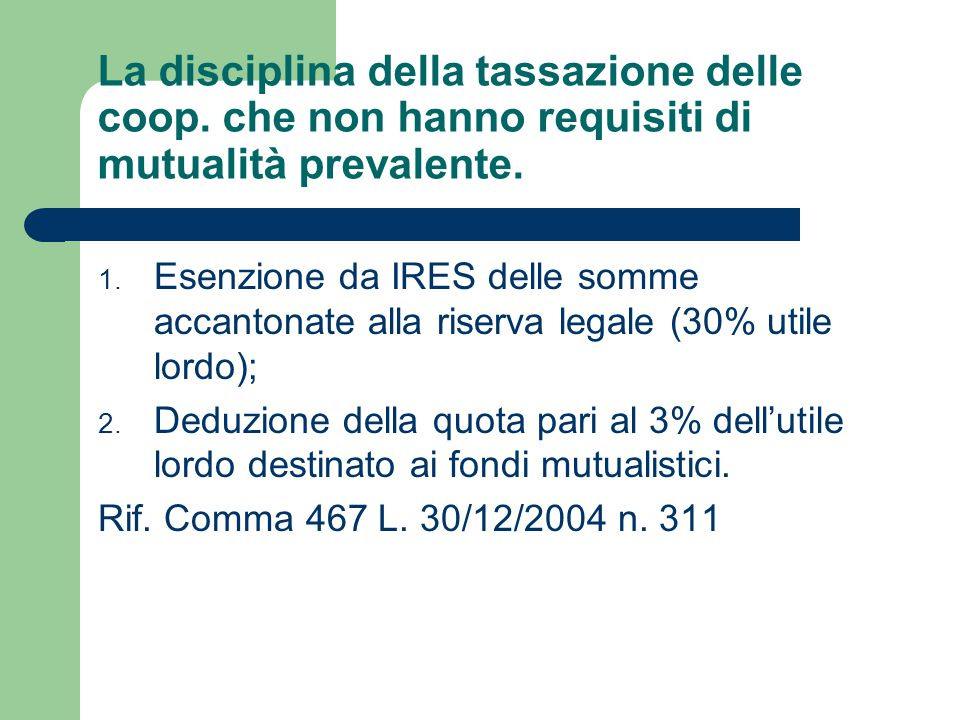 La disciplina della tassazione delle coop. che non hanno requisiti di mutualità prevalente. 1. Esenzione da IRES delle somme accantonate alla riserva