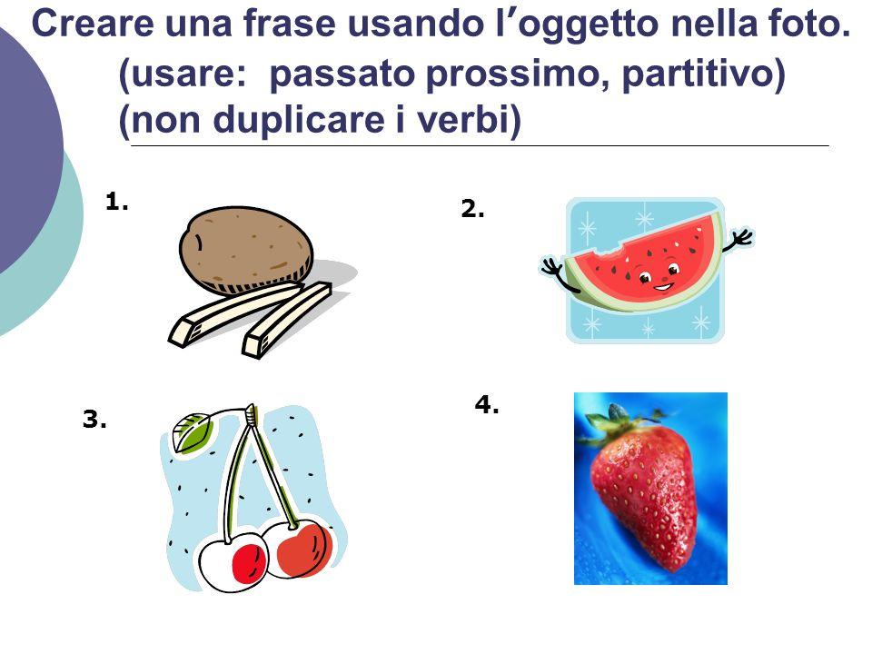 Creare una frase usando l'oggetto nella foto. (usare: passato prossimo, partitivo) (non duplicare i verbi) 1. 2. 3. 4.