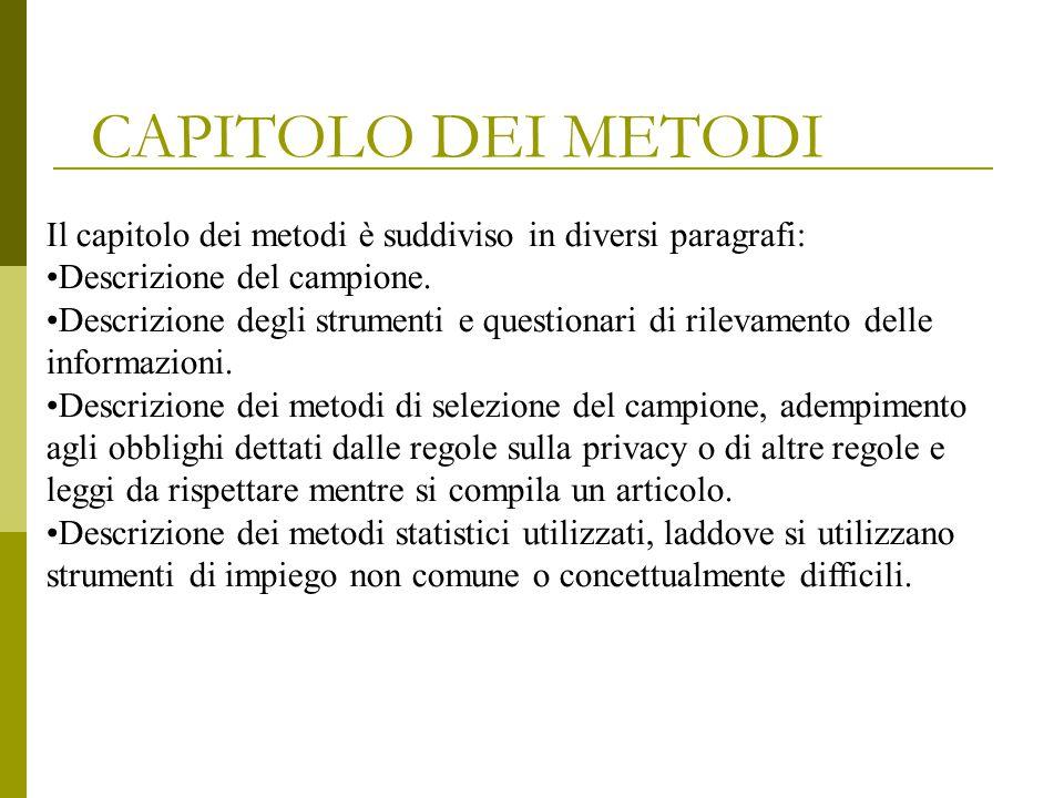 CAPITOLO DEI METODI Il capitolo dei metodi è suddiviso in diversi paragrafi: Descrizione del campione. Descrizione degli strumenti e questionari di ri