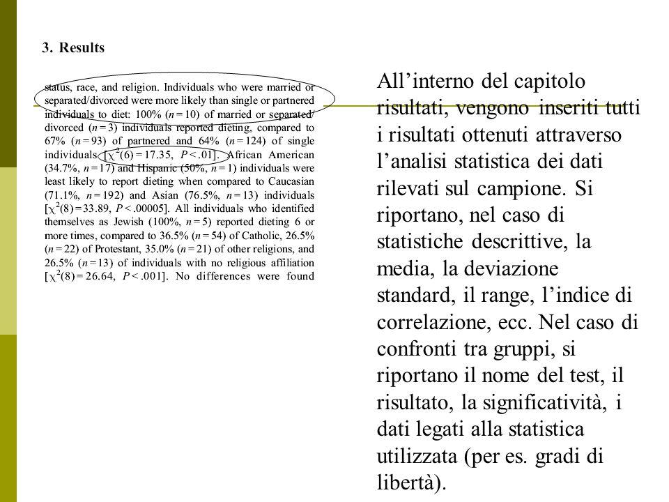 All'interno del capitolo risultati, vengono inseriti tutti i risultati ottenuti attraverso l'analisi statistica dei dati rilevati sul campione.