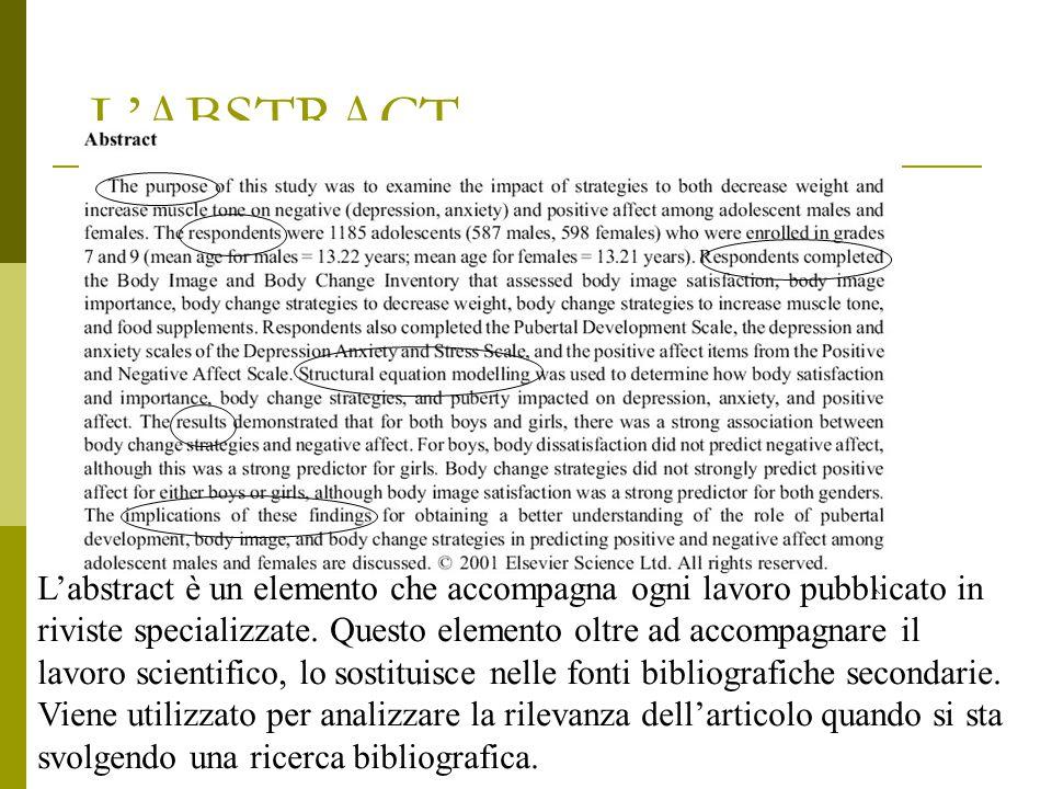 L'ABSTRACT L'abstract è un elemento che accompagna ogni lavoro pubblicato in riviste specializzate. Questo elemento oltre ad accompagnare il lavoro sc