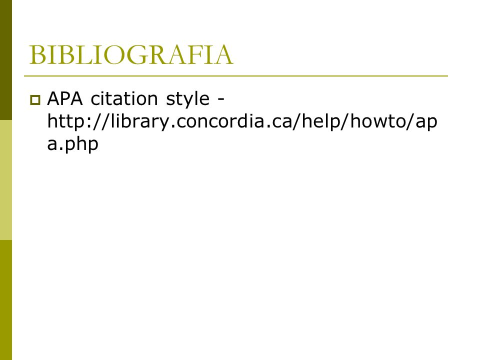 BIBLIOGRAFIA  APA citation style - http://library.concordia.ca/help/howto/ap a.php