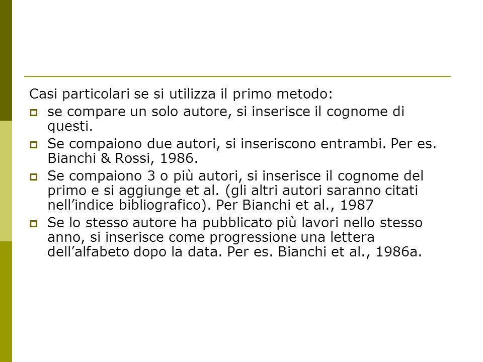 Casi particolari se si utilizza il primo metodo:  se compare un solo autore, si inserisce il cognome di questi.  Se compaiono due autori, si inseris