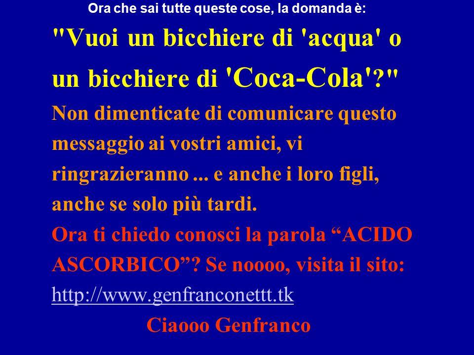 """Un ulteriore dettaglio: la 'Coca- Cola' è considerata sia dai medici che dai ricercatori, una bomba ad orologeria, a causa della combinazione con l'""""a"""