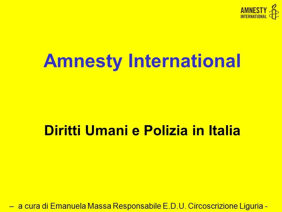 Sicurezza - Ordine Pubblico – Diritti Umani Forze di polizia in Italia Uso della forza e delle armi Trasparenza e responsabilità Tortura Cosa succede in Italia.