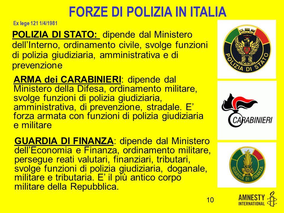 FORZE DI POLIZIA IN ITALIA Ex lege 121 1/4/1981 POLIZIA DI STATO: dipende dal Ministero dell'Interno, ordinamento civile, svolge funzioni di polizia g