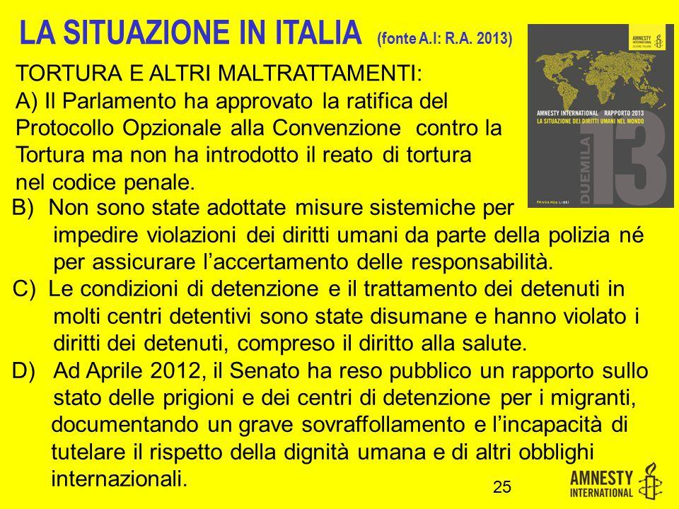TORTURA E ALTRI MALTRATTAMENTI: A) Il Parlamento ha approvato la ratifica del Protocollo Opzionale alla Convenzione contro la Tortura ma non ha introdotto il reato di tortura nel codice penale.