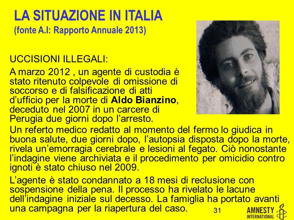 UCCISIONI ILLEGALI: A marzo 2012, un agente di custodia è stato ritenuto colpevole di omissione di soccorso e di falsificazione di atti d'ufficio per la morte di Aldo Bianzino, deceduto nel 2007 in un carcere di Perugia due giorni dopo l'arresto.