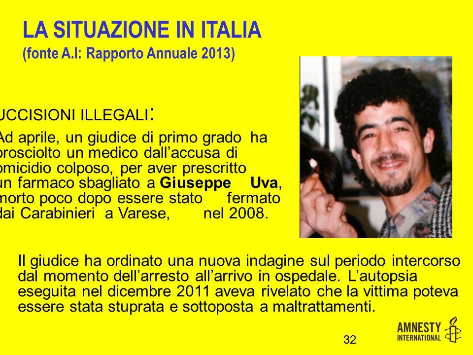 UCCISIONI ILLEGALI : Ad aprile, un giudice di primo grado ha prosciolto un medico dall'accusa di omicidio colposo, per aver prescritto un farmaco sbagliato a Giuseppe Uva, morto poco dopo essere stato fermato dai Carabinieri a Varese, nel 2008.