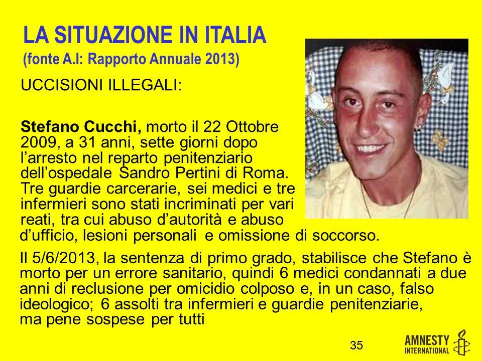 UCCISIONI ILLEGALI: Stefano Cucchi, morto il 22 Ottobre 2009, a 31 anni, sette giorni dopo l'arresto nel reparto penitenziario dell'ospedale Sandro Pertini di Roma.