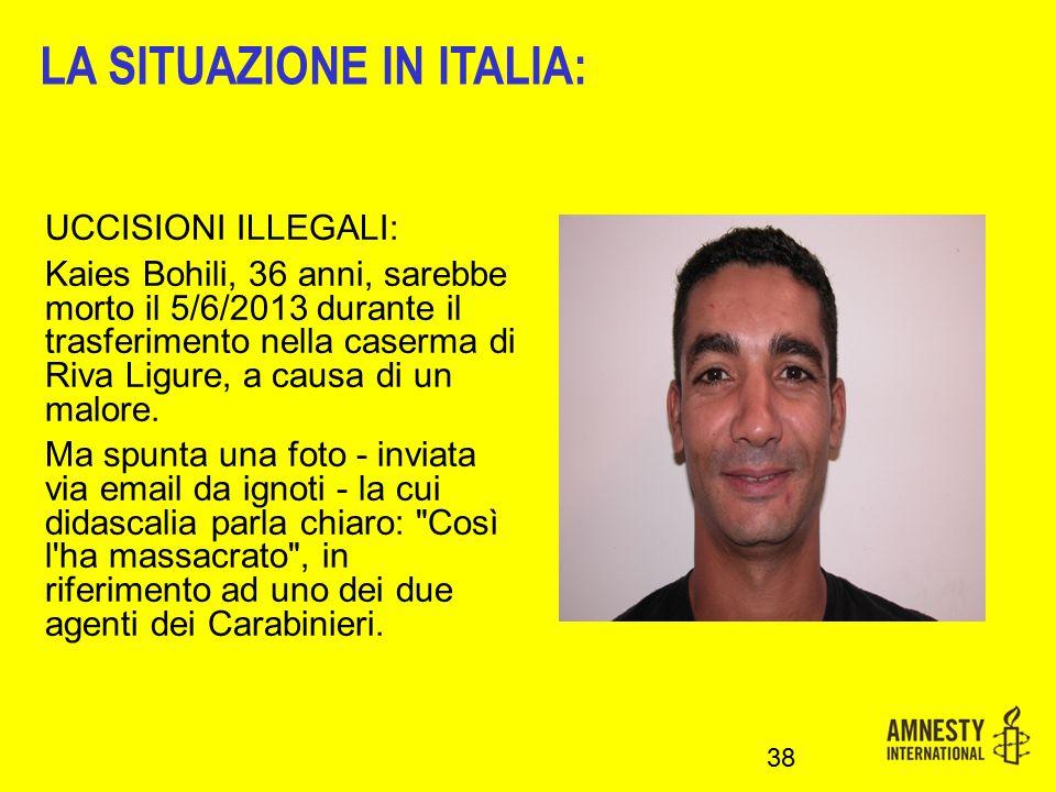 UCCISIONI ILLEGALI: Kaies Bohili, 36 anni, sarebbe morto il 5/6/2013 durante il trasferimento nella caserma di Riva Ligure, a causa di un malore. Ma s