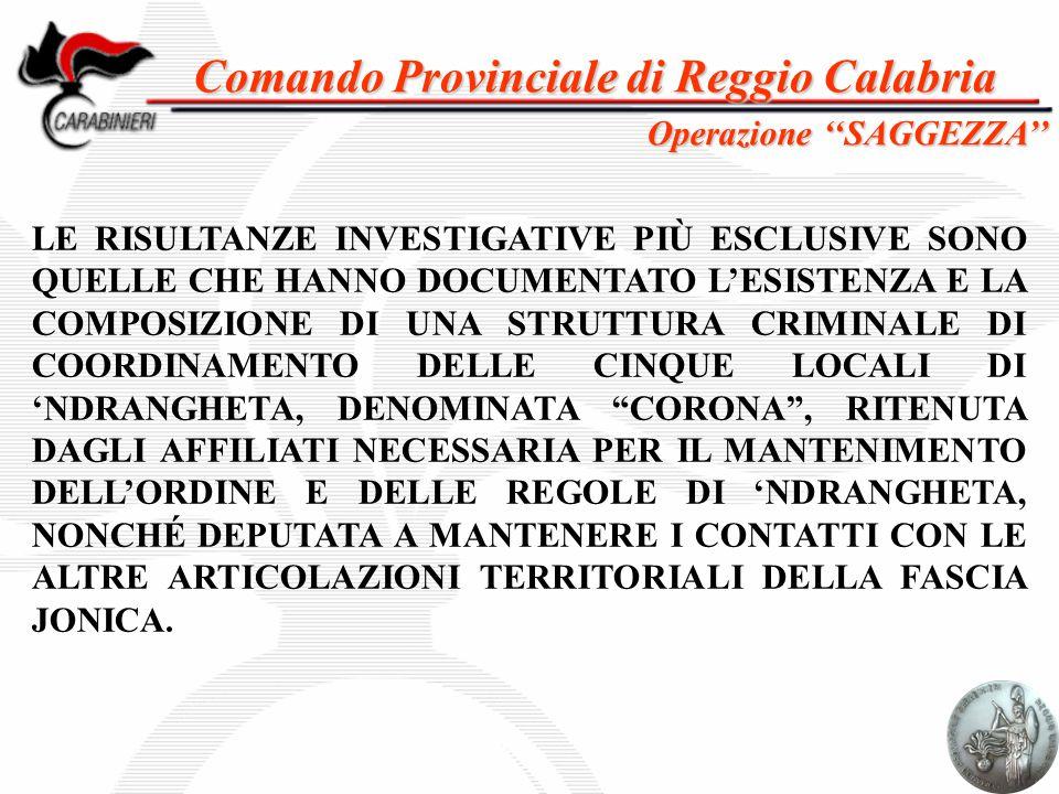 Comando Provinciale di Reggio Calabria LE RISULTANZE INVESTIGATIVE PIÙ ESCLUSIVE SONO QUELLE CHE HANNO DOCUMENTATO L'ESISTENZA E LA COMPOSIZIONE DI UN