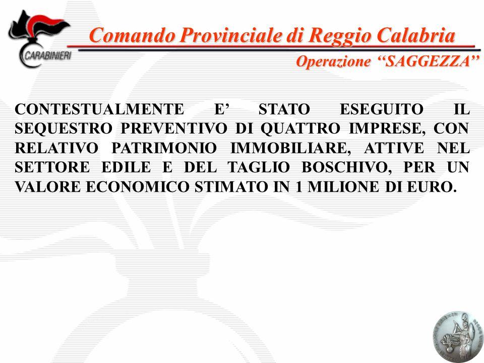 Comando Provinciale di Reggio Calabria Operazione ''SAGGEZZA'' CONTESTUALMENTE E' STATO ESEGUITO IL SEQUESTRO PREVENTIVO DI QUATTRO IMPRESE, CON RELAT