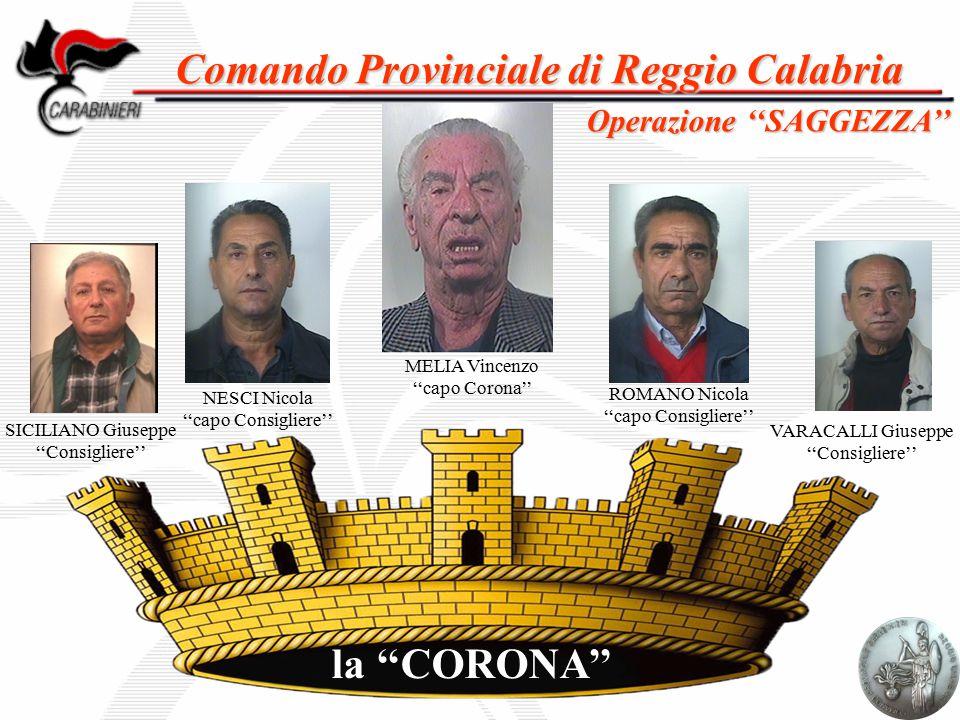 Comando Provinciale di Reggio Calabria Operazione ''SAGGEZZA'' la ''CORONA'' MELIA Vincenzo ''capo Corona'' NESCI Nicola ''capo Consigliere'' ROMANO N