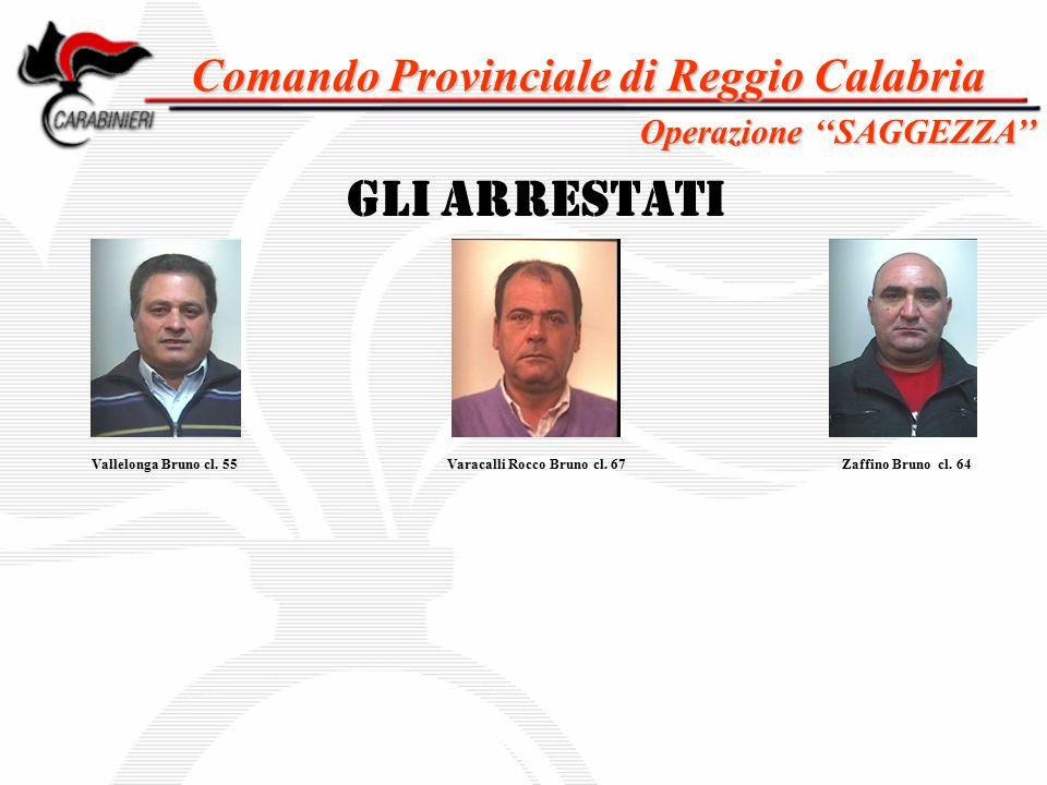 Comando Provinciale di Reggio Calabria GLI ARRESTATI Vallelonga Bruno cl. 55Zaffino Bruno cl. 64 Operazione ''SAGGEZZA'' Varacalli Rocco Bruno cl. 67