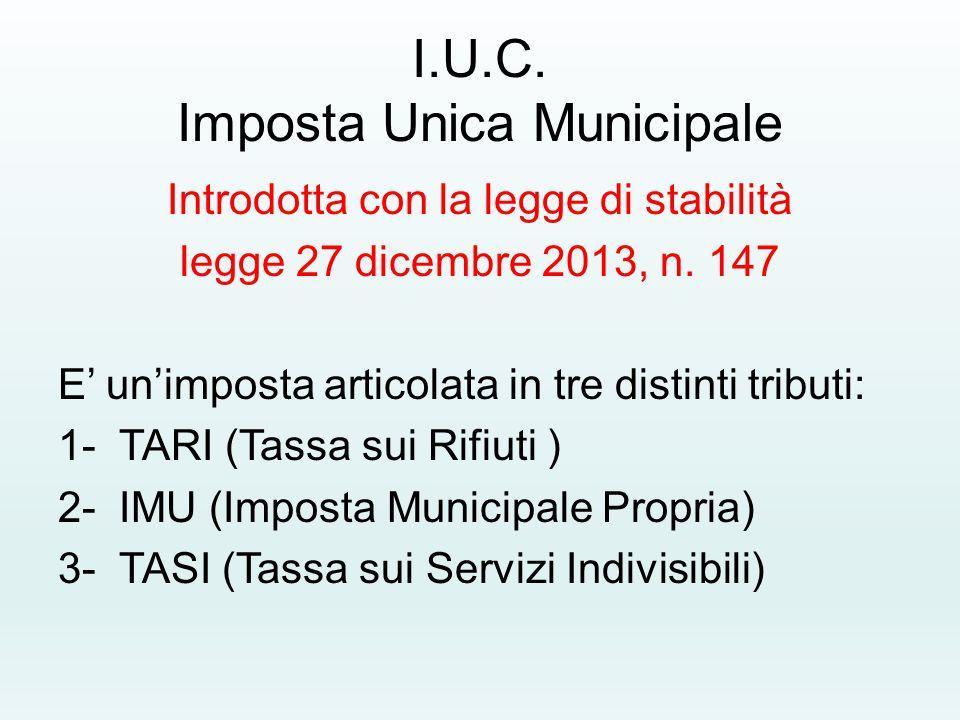 I.U.C. Imposta Unica Municipale Introdotta con la legge di stabilità legge 27 dicembre 2013, n.