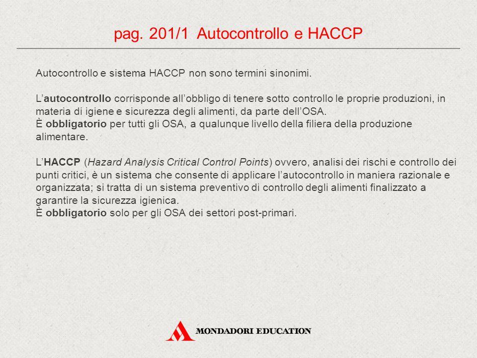 Autocontrollo e sistema HACCP non sono termini sinonimi. L'autocontrollo corrisponde all'obbligo di tenere sotto controllo le proprie produzioni, in m