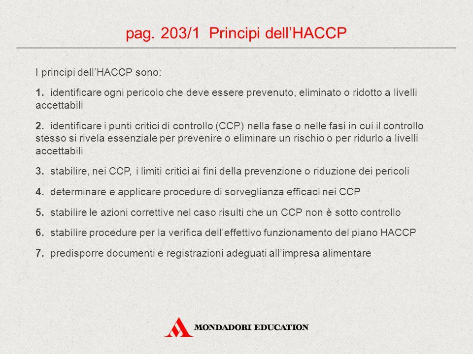 I principi dell'HACCP sono: 1. identificare ogni pericolo che deve essere prevenuto, eliminato o ridotto a livelli accettabili 2. identificare i punti