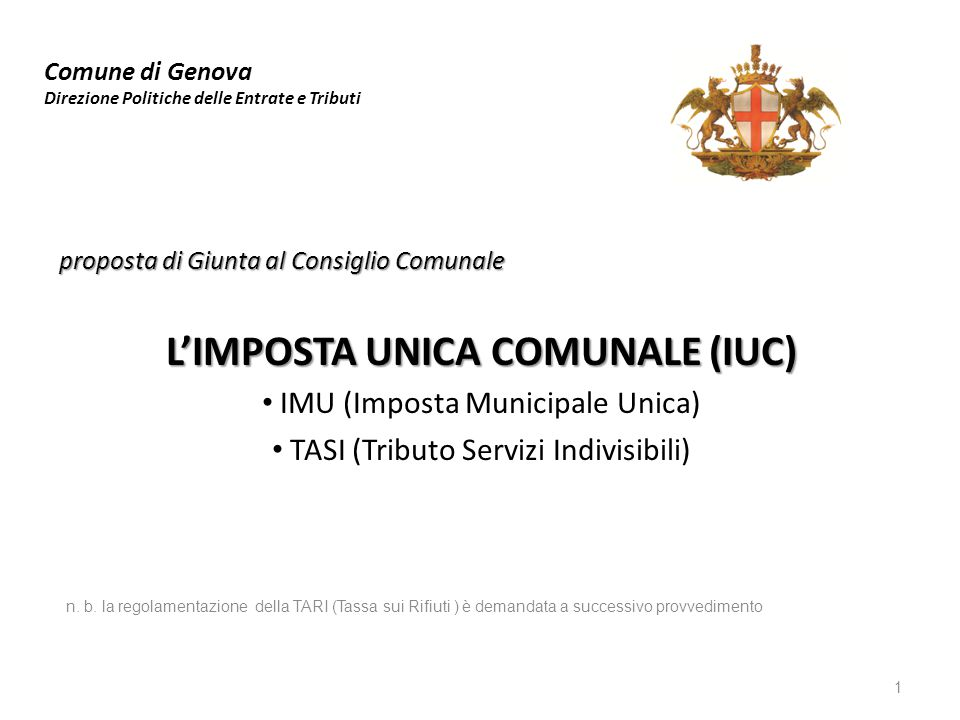 proposta di Giunta al Consiglio Comunale L'IMPOSTA UNICA COMUNALE (IUC) IMU (Imposta Municipale Unica) TASI (Tributo Servizi Indivisibili) n. b. la re