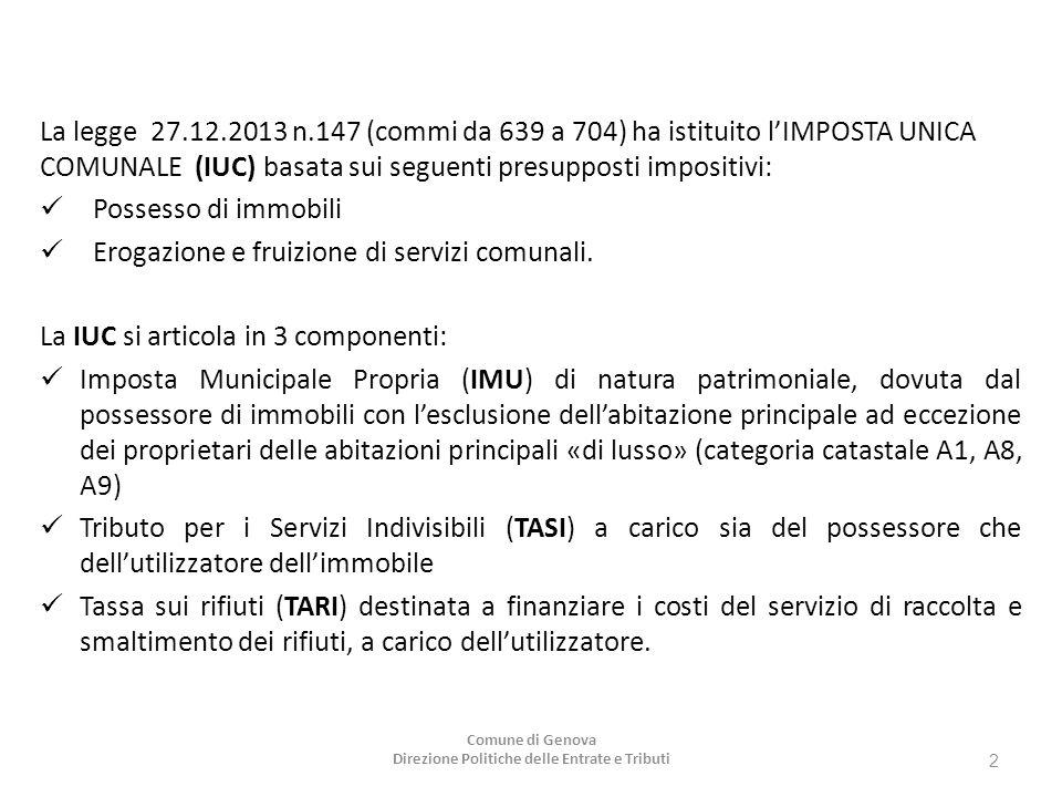 La legge 27.12.2013 n.147 (commi da 639 a 704) ha istituito l'IMPOSTA UNICA COMUNALE (IUC) basata sui seguenti presupposti impositivi: Possesso di immobili Erogazione e fruizione di servizi comunali.