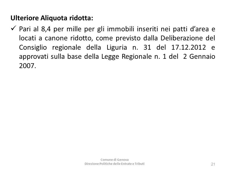 Ulteriore Aliquota ridotta: Pari al 8,4 per mille per gli immobili inseriti nei patti d'area e locati a canone ridotto, come previsto dalla Deliberazione del Consiglio regionale della Liguria n.