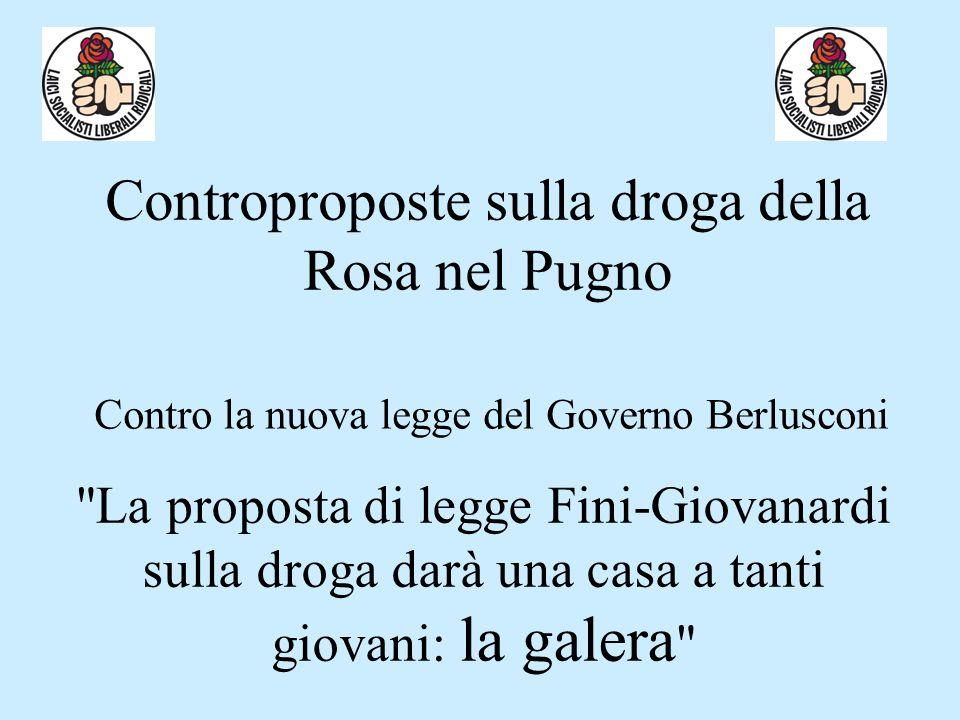 Controproposte sulla droga della Rosa nel Pugno Contro la nuova legge del Governo Berlusconi
