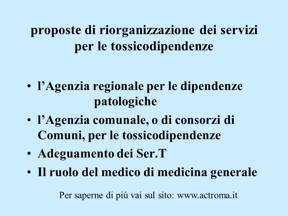proposte di riorganizzazione dei servizi per le tossicodipendenze l'Agenzia regionale per le dipendenze patologiche l'Agenzia comunale, o di consorzi