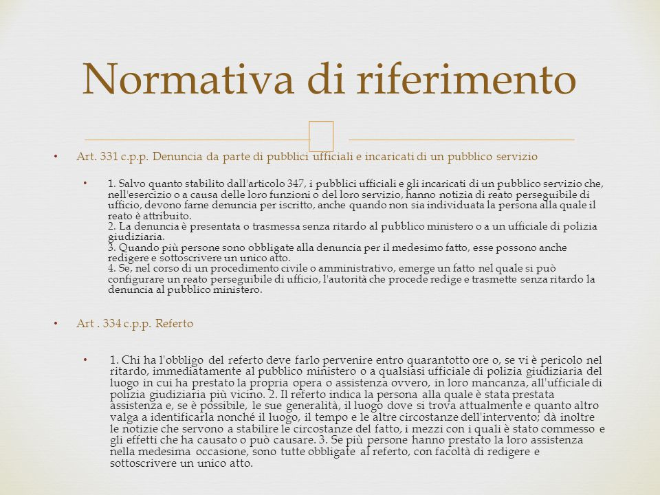  Art. 331 c.p.p. Denuncia da parte di pubblici ufficiali e incaricati di un pubblico servizio 1. Salvo quanto stabilito dall'articolo 347, i pubblici