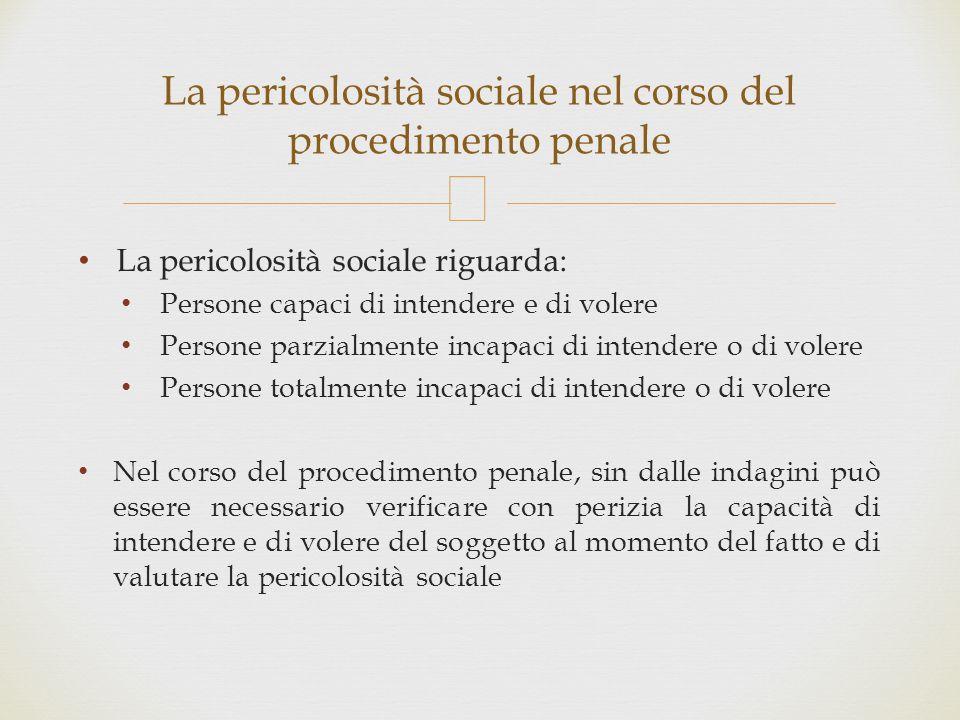  La pericolosità sociale riguarda: Persone capaci di intendere e di volere Persone parzialmente incapaci di intendere o di volere Persone totalmente
