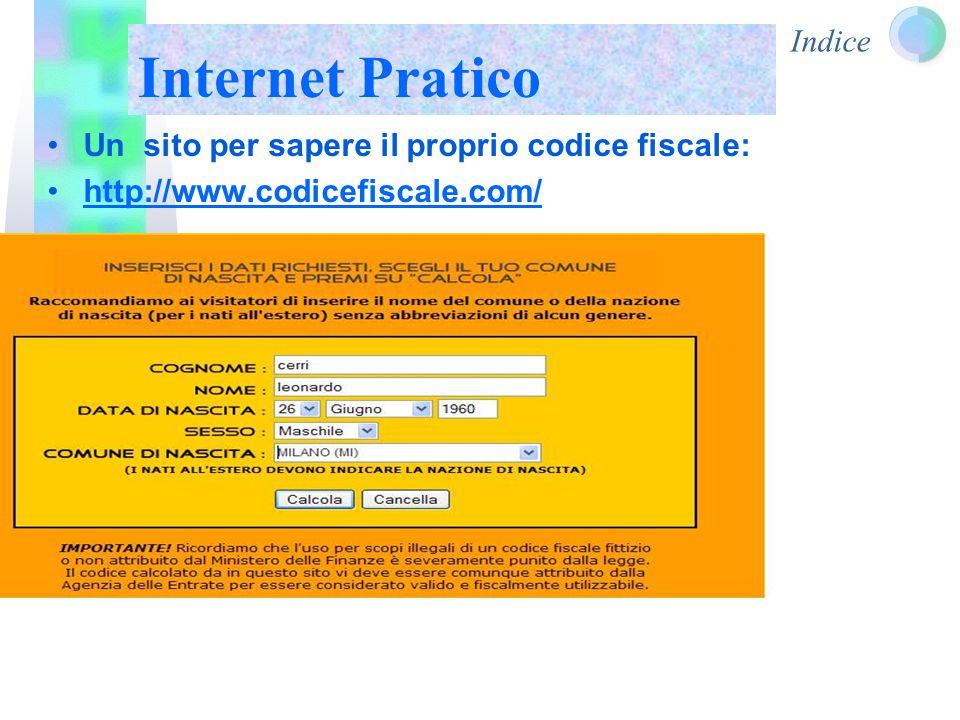 Indice Internet Pratico Un sito per sapere il proprio codice fiscale: http://www.codicefiscale.com/