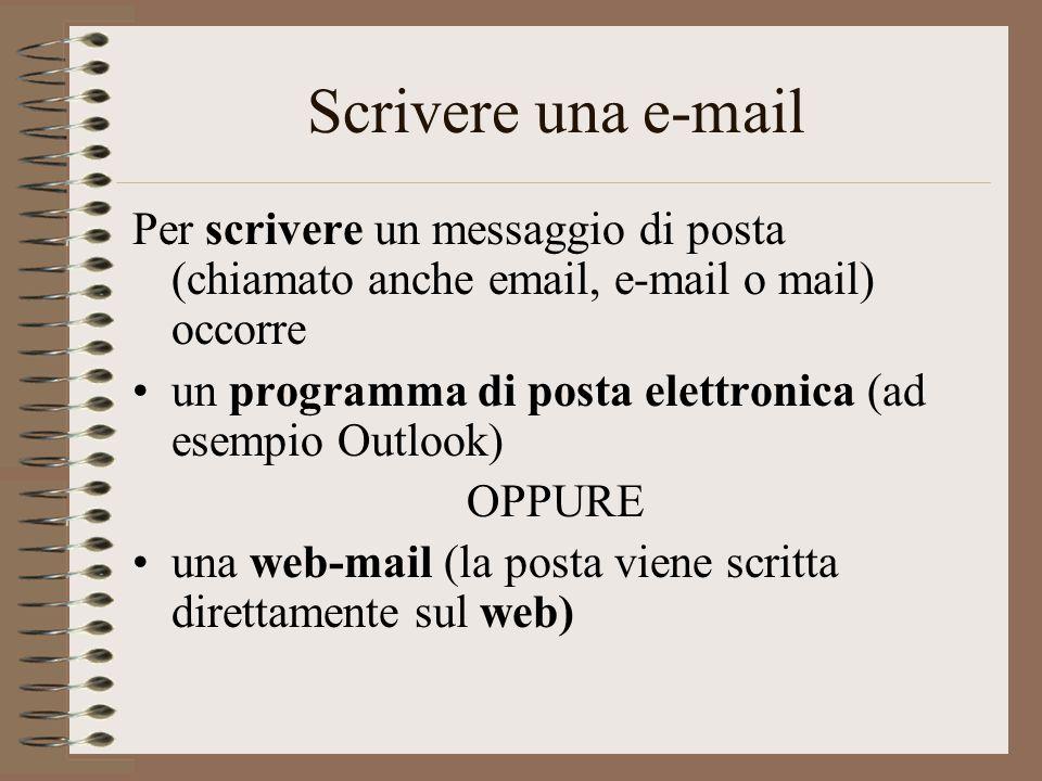Scrivere una e-mail Per scrivere un messaggio di posta (chiamato anche email, e-mail o mail) occorre un programma di posta elettronica (ad esempio Out
