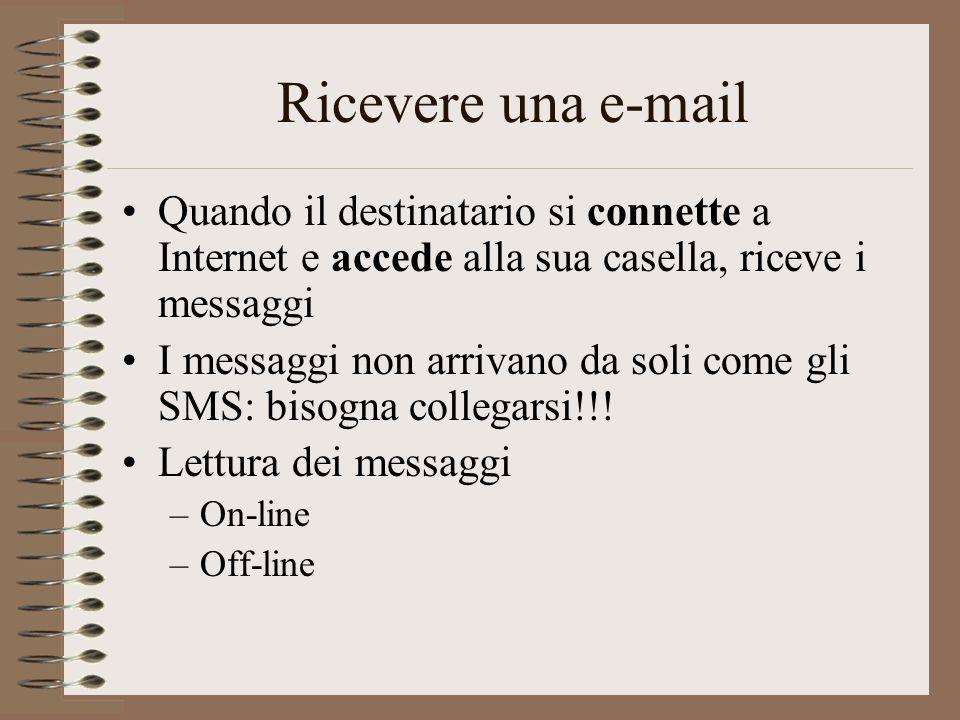 Ricevere una e-mail Quando il destinatario si connette a Internet e accede alla sua casella, riceve i messaggi I messaggi non arrivano da soli come gl