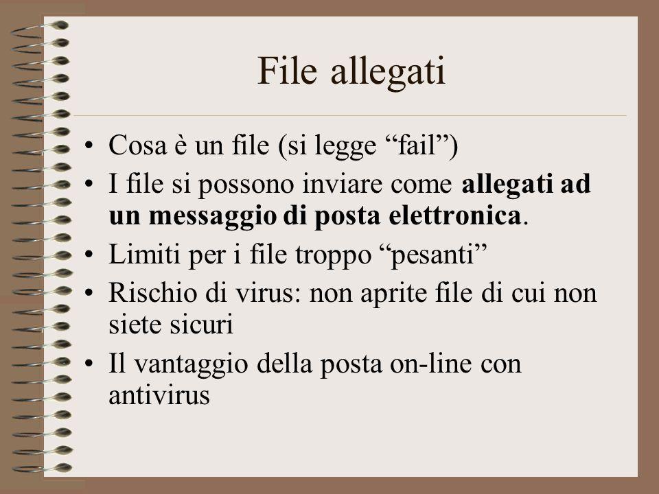 """File allegati Cosa è un file (si legge """"fail"""") I file si possono inviare come allegati ad un messaggio di posta elettronica. Limiti per i file troppo"""