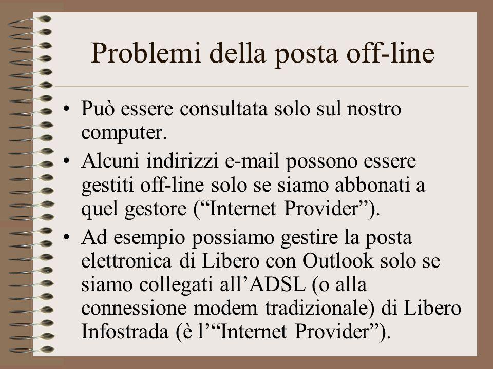 Problemi della posta off-line Può essere consultata solo sul nostro computer. Alcuni indirizzi e-mail possono essere gestiti off-line solo se siamo ab