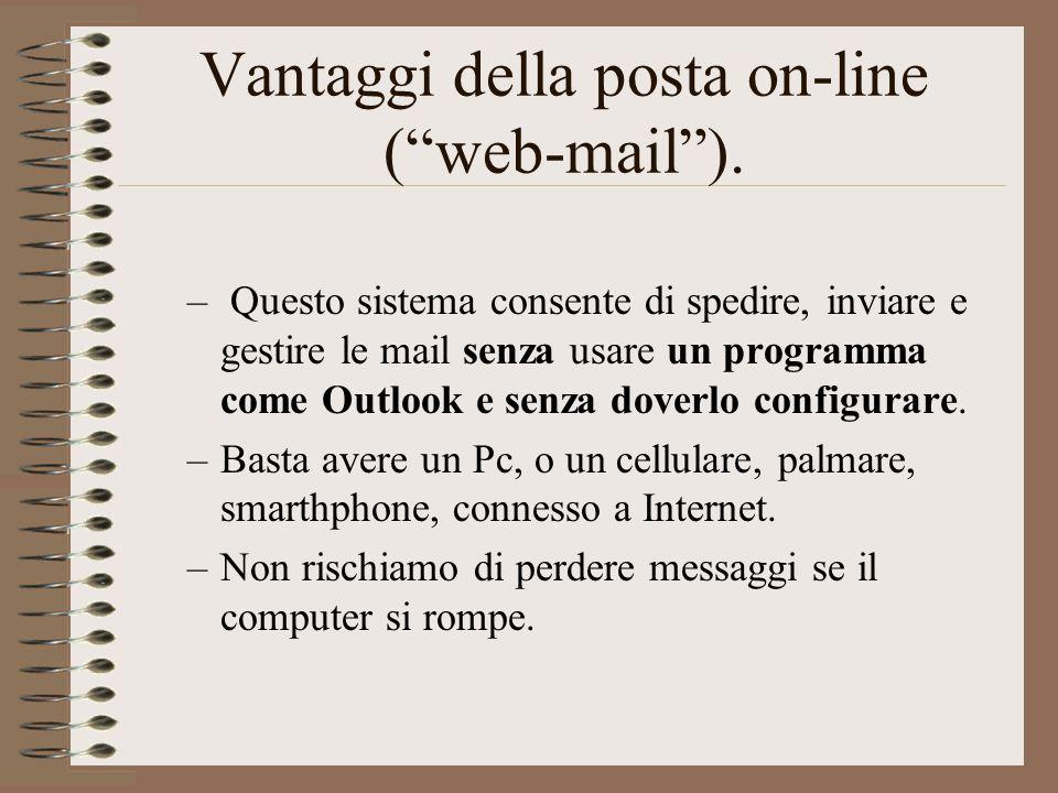 """Vantaggi della posta on-line (""""web-mail""""). – Questo sistema consente di spedire, inviare e gestire le mail senza usare un programma come Outlook e sen"""