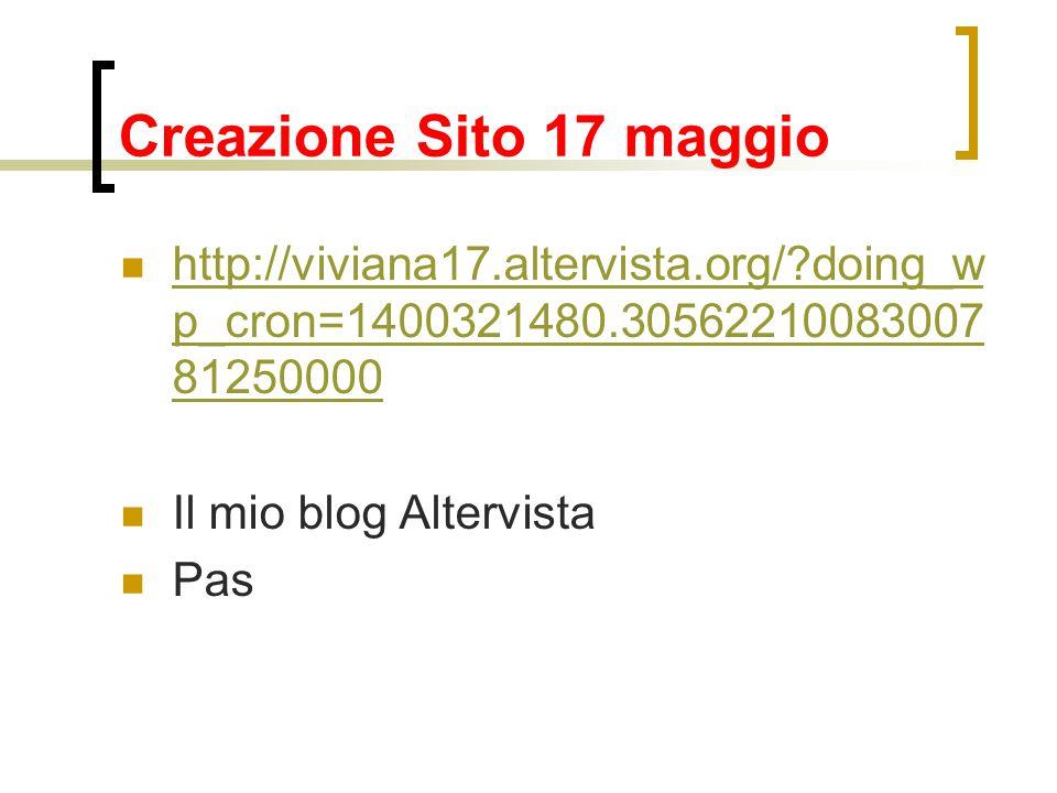 Creazione Sito 17 maggio http://viviana17.altervista.org/ doing_w p_cron=1400321480.30562210083007 81250000 http://viviana17.altervista.org/ doing_w p_cron=1400321480.30562210083007 81250000 Il mio blog Altervista Pas