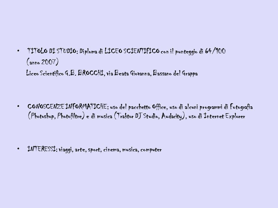 TITOLO DI STUDIO: Diploma di LICEO SCIENTIFICO con il punteggio di 64/100 (anno 2007) Liceo Scientifico G.B.