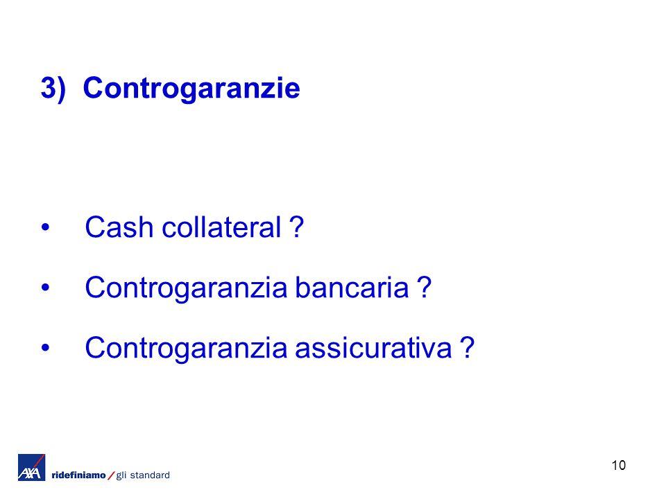 10 3) Controgaranzie Cash collateral ? Controgaranzia bancaria ? Controgaranzia assicurativa ?