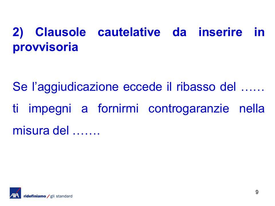 9 2) Clausole cautelative da inserire in provvisoria Se l'aggiudicazione eccede il ribasso del …… ti impegni a fornirmi controgaranzie nella misura del …….